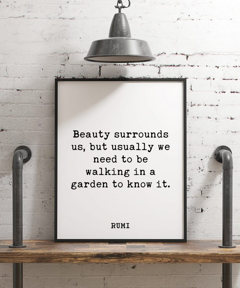 Beauty surrounds us, but usually we need to be walking in a garden to know it. - Rumi Typography Print | Home Wall Decor | Minimalist Decor