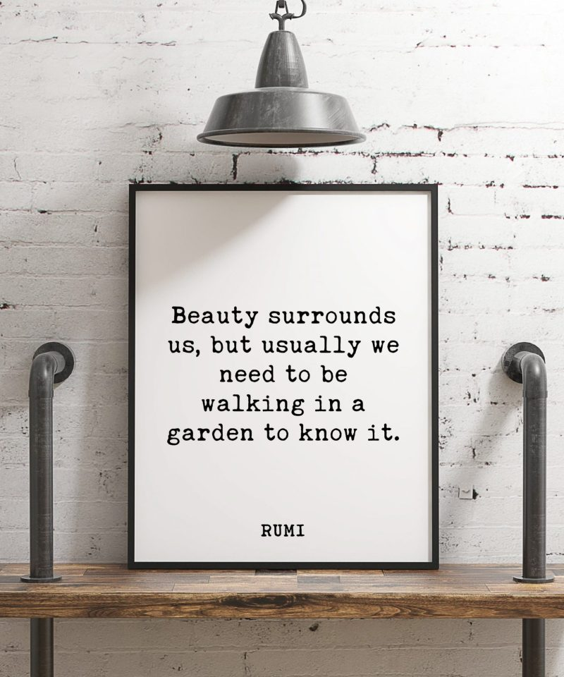 Beauty surrounds us, but usually we need to be walking in a garden to know it. - Rumi Typography Print   Home Wall Decor   Minimalist Decor