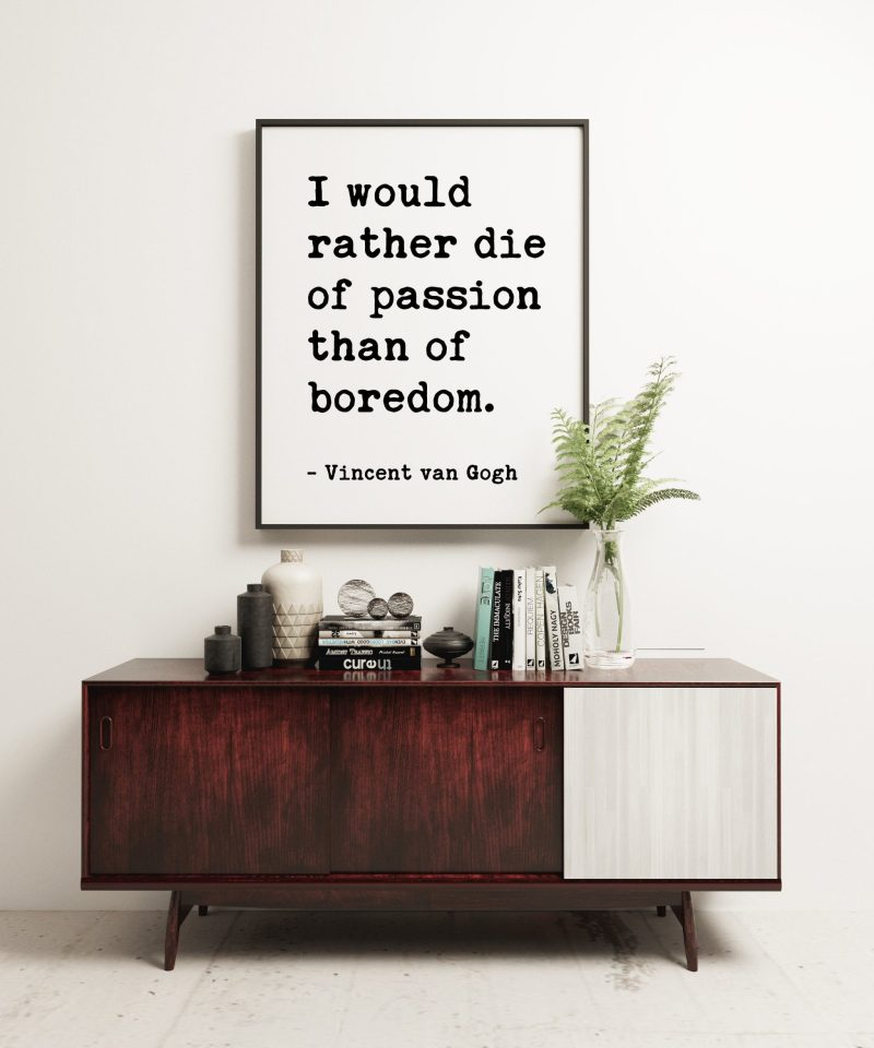 I would rather die of passion than of boredom. - Vincent Van Gogh // Typography Print | Home Wall Decor | Wedding Poem | Minimalist Decor