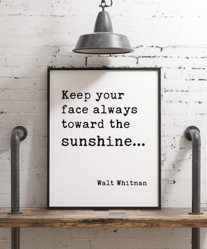Keep Your Face Always Toward The Sunshine - Walt Whitman Typography Print // Home Wall Decor, Inspirational Quotes, Affirmation Quotes