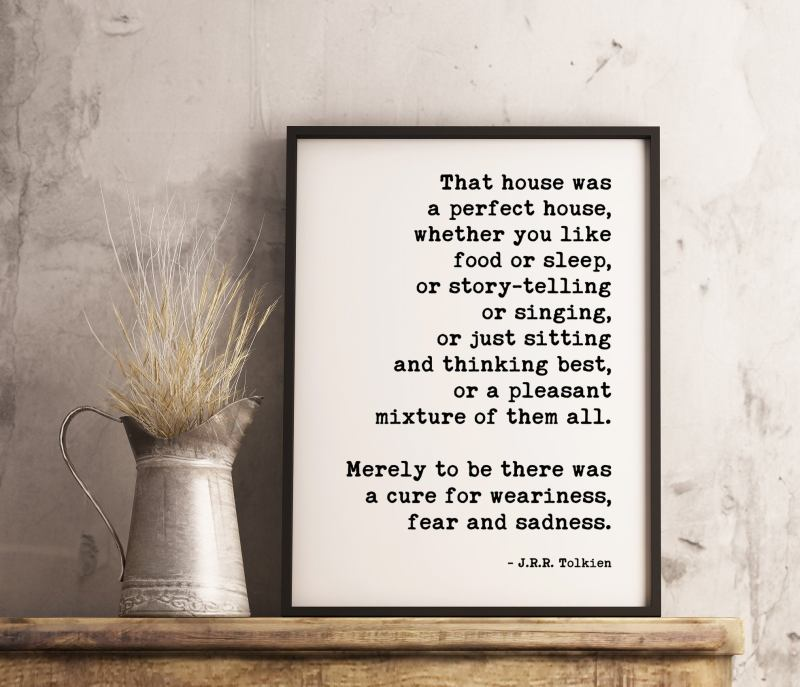 J.R.R. Tolkien Quote - That House Was A Perfect House - Art Print / Literature Book Quote, Inspirational, Family Sign, Housewarming Gift