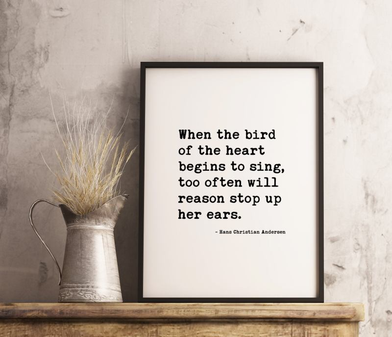 When the bird of the heart begins to sing, too often will reason stop up her ears. – Hans Christian Andersen // Love Quotes   Wedding Quotes