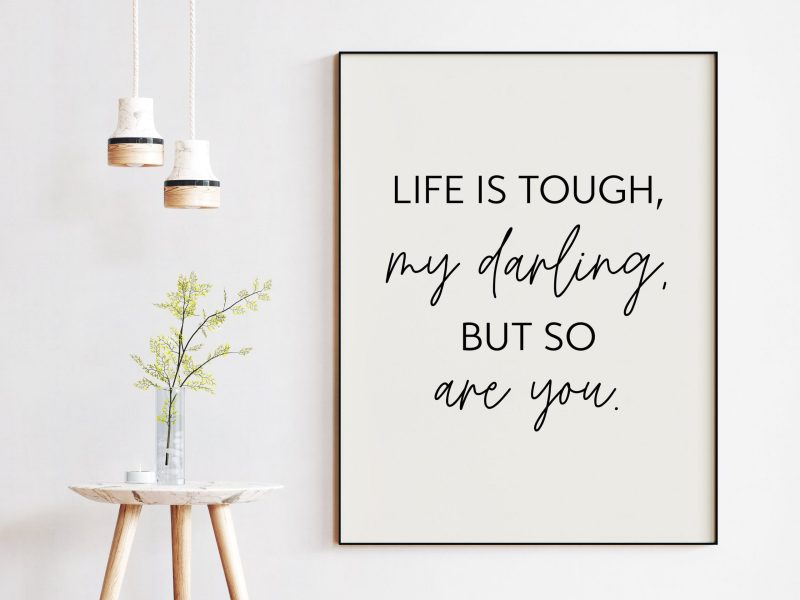 Life Is Tough My Darling, But So Are You Typography Print, Inspiration Art, Gift For Best Friend, Gift for Her, Encouragement, Affirmation