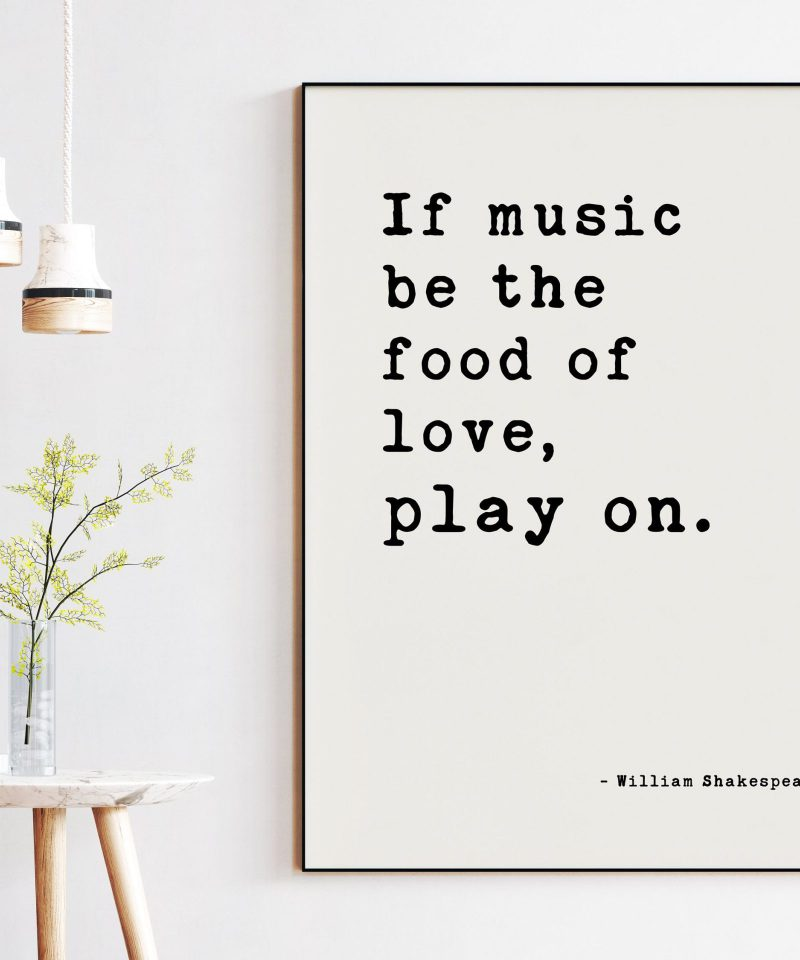 If music be the food of love, play on - William Shakespeare Quote, Twelfth Night, Love Quotes Art, Shakespeare Quotes, Wedding Art