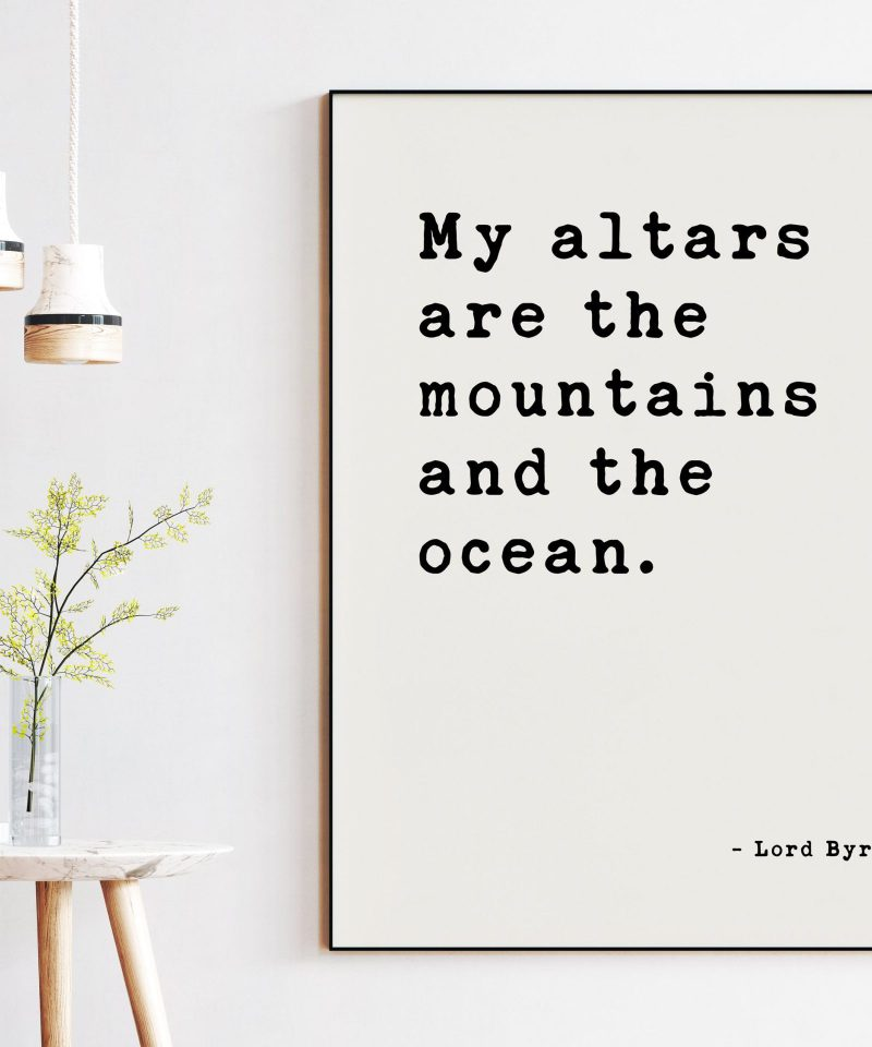 My altars are the mountains and the ocean. - Lord Byron Twilight Poem, Nature Quotes, Environmentalist, Conservationist Quotes