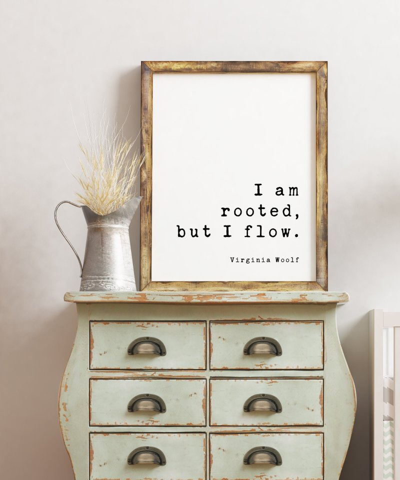 I am rooted, but I flow. - Virginia Woolf, Minimalist Art Print, Virginia Woolf Quotes, Virginia Woolf Art Print Quotes
