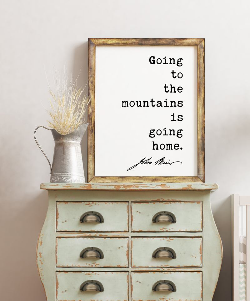 Going to the mountains is going home. - John Muir Quote Print - Environmentalist Quote,  Nature Quote, Hiking Quote, John Muir Quotes