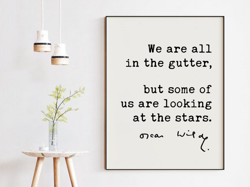 We are all in the gutter, but some of us are looking at the stars. - Oscar Wilde Quote, Oscar Wilde Quote, Optimism, Inspirational Quote