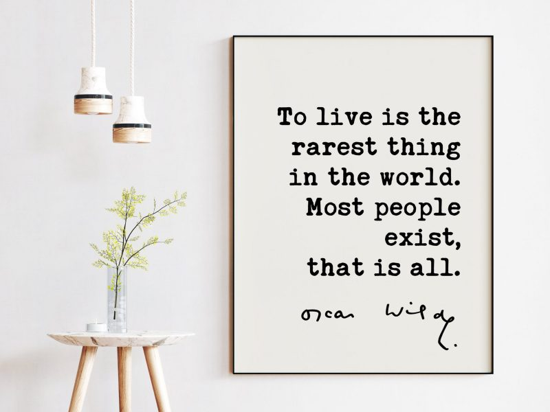 To live is the rarest thing in the world. Most people exist, that is all. - Oscar Wilde Quote Typography Print -  Oscar Wilde Quotes
