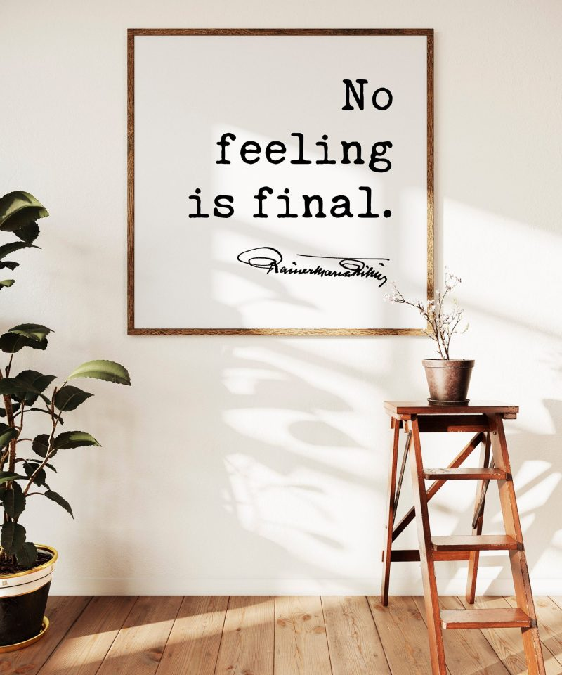 No feeling is final. - Rainer Maria Rilke Quote Typography Art Print - Let Everything Happen to You Quote, Rainer Maria Rilke Quotes