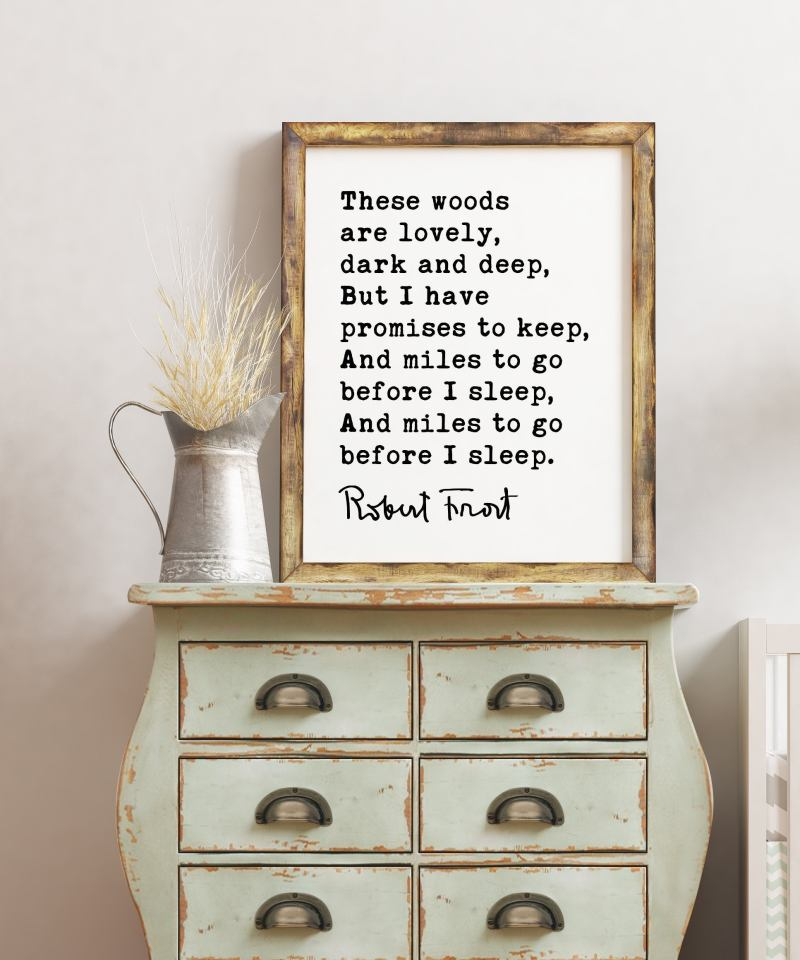 These woods are lovely, dark and deep, But I have promises to keep. - Robert Frost Quote Print Art, Life Quotes, Stopping by Woods