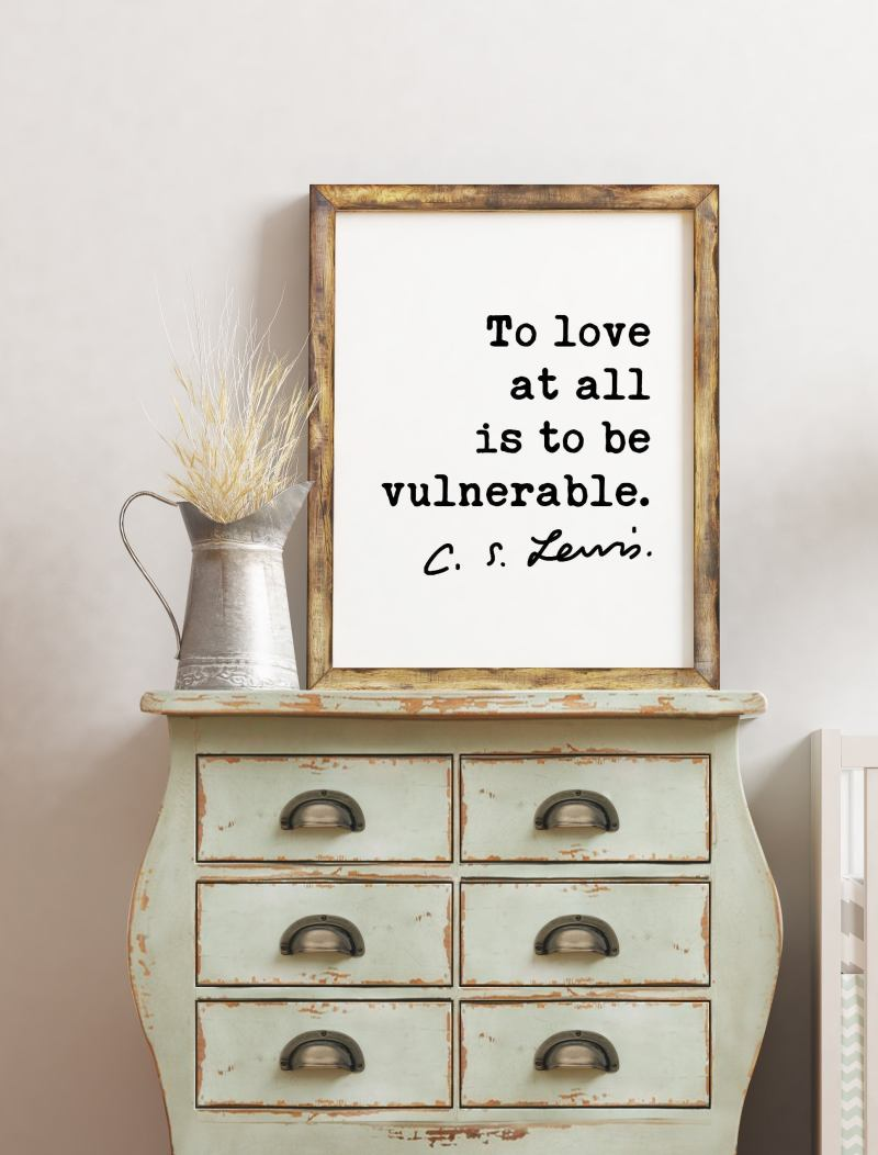 To love at all is to be vulnerable. ― C.S. Lewis Quote - Love Quotes, Wedding Gifts, Love Art Prints, CS Lewis Quotes