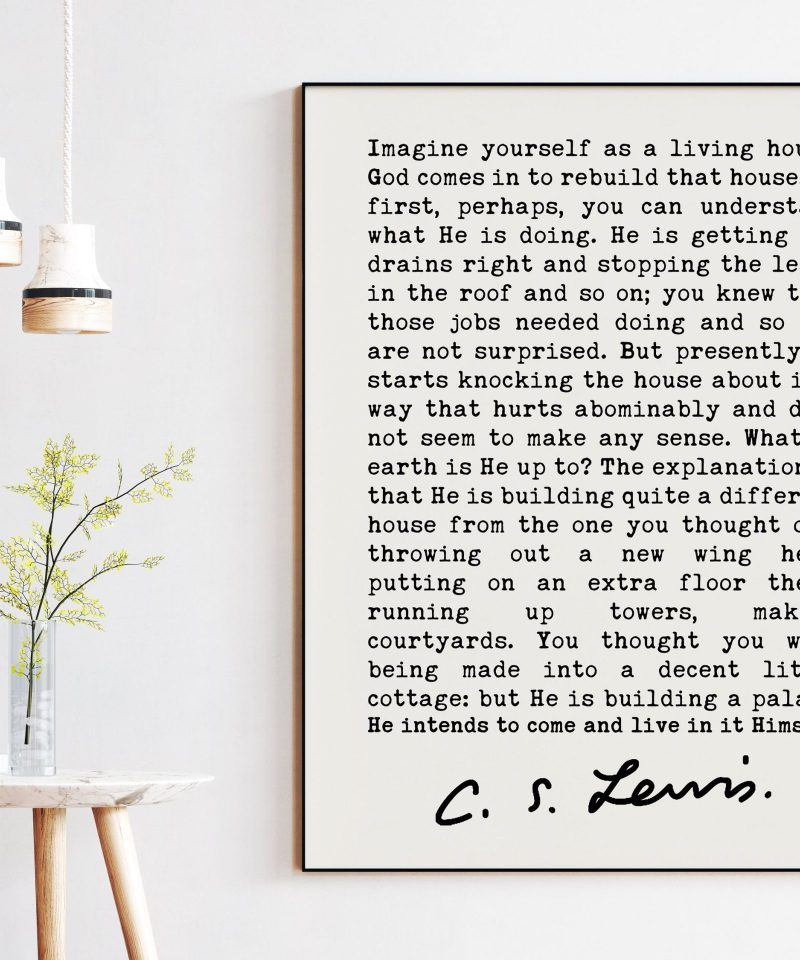 Imagine yourself as a living house. ― C.S. Lewis Quote - Christian Quotes Art Print, Inspirational Art, Encouragement CS Lewis Christianity