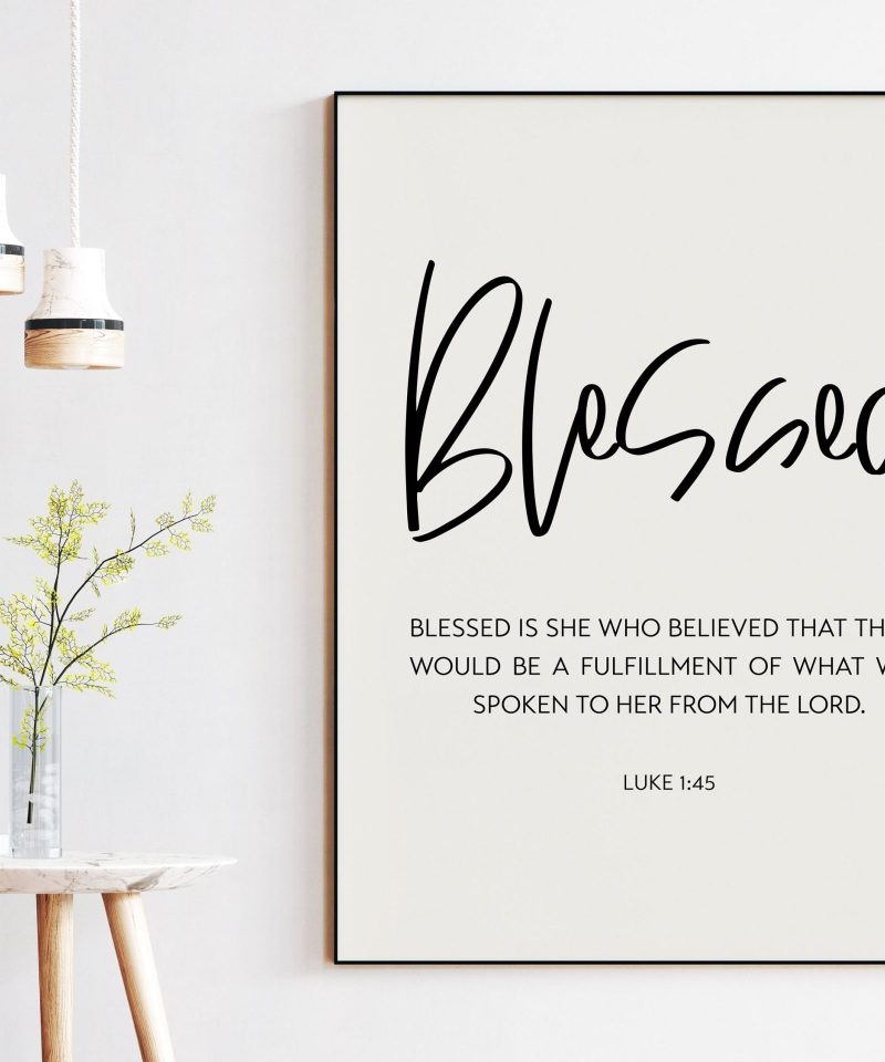Blessed Is She Who Believed That There Would Be A Fulfillment Luke 1:45 Art Print | Religious Scripture | Bible Verse Art | Gift for Her