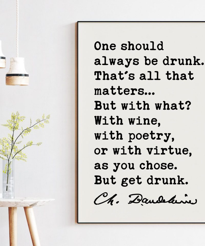 Charles Baudelaire Quote One should always be drunk. Art Print | Poetry | Literature Lovers | Poet Quotes