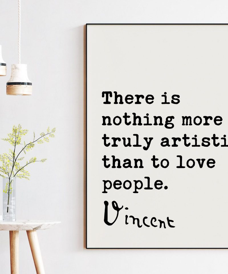 Vincent Van Gogh Quote - There Is Nothing More Truly Artistic Than To Love People Art Print | Typography Wall Decor | Wedding Quote