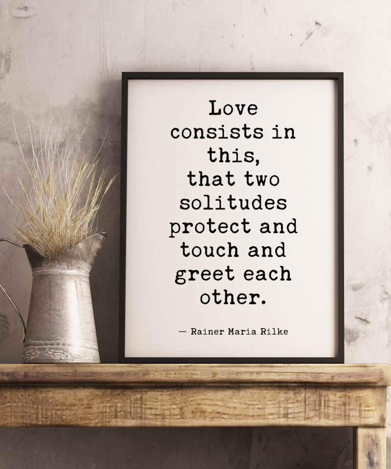 Love consists in this, that two solitudes protect and touch and greet each other. - Rainer Maria Rilke Typography Print | Wall Decor Poem