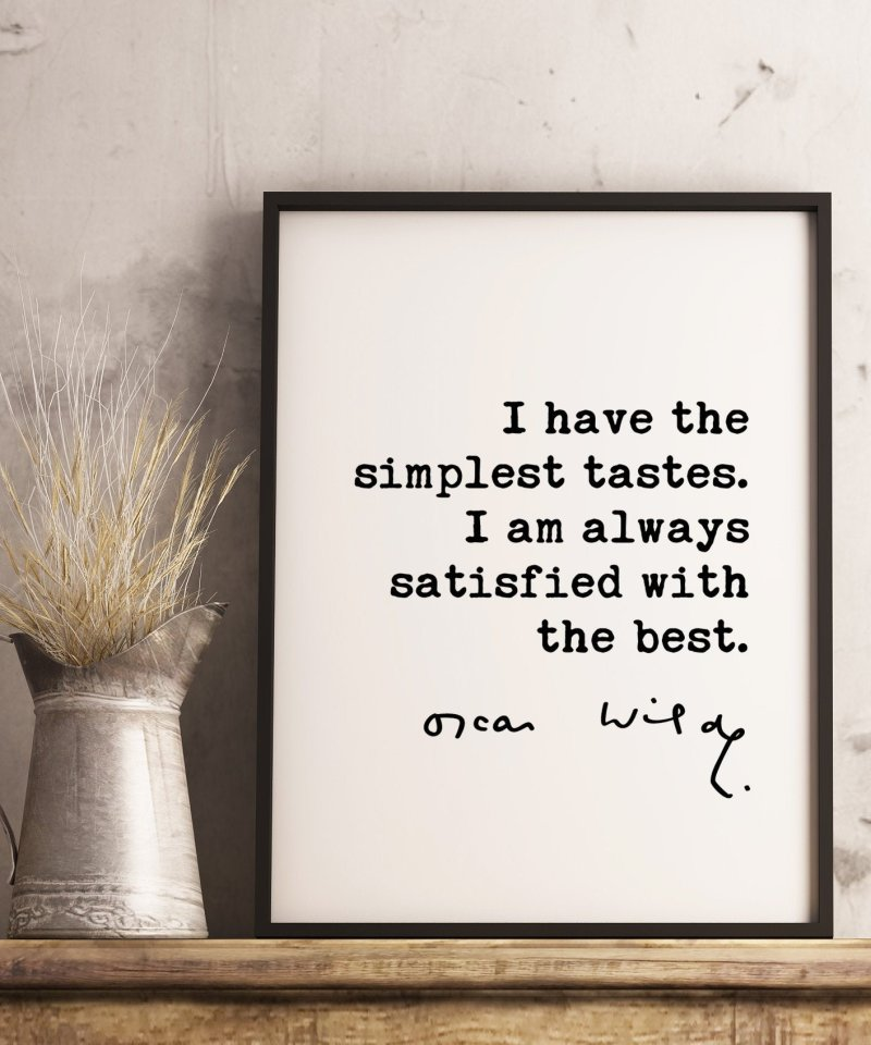 Oscar Wilde quote I have the simplest tastes. I am always satisfied with the best. Typography Art Print   Style Quotes   Fashion Quote