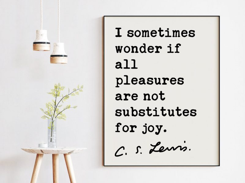 C.S. Lewis quote - I sometimes wonder if all pleasures are not substitutes for joy. Art Print | Inspirational | Christian Art | Spiritual