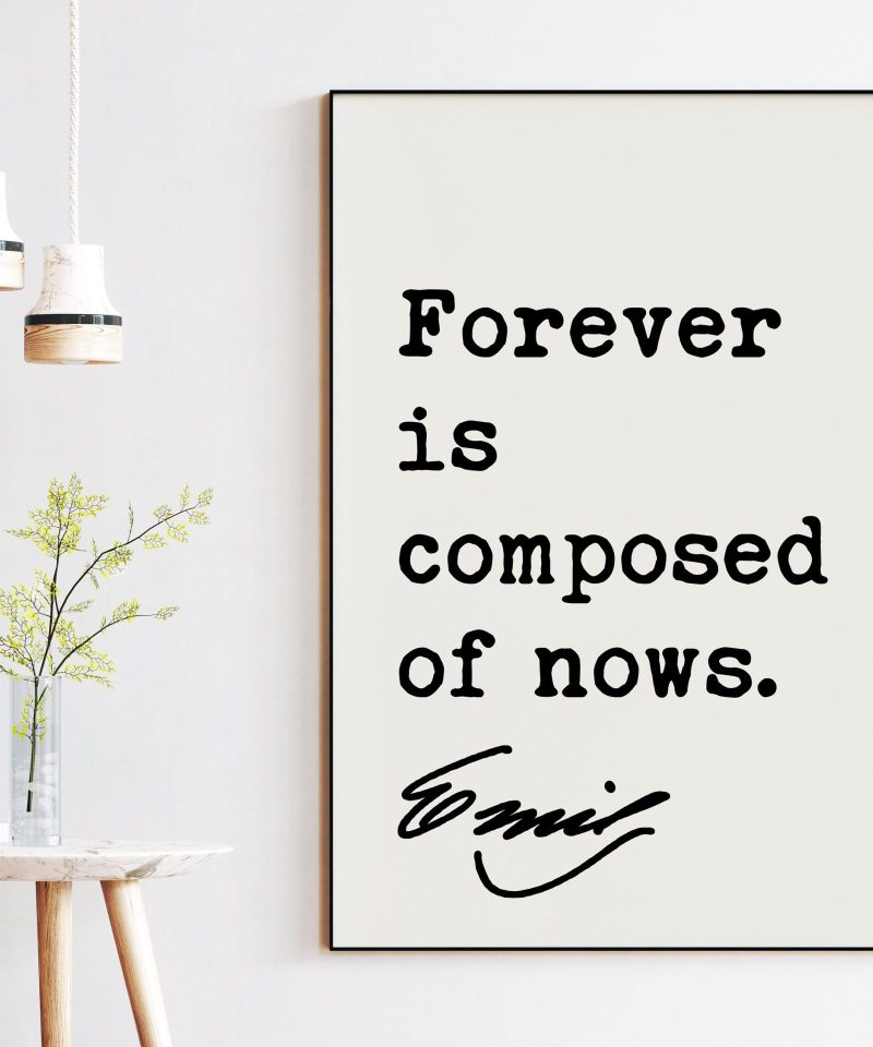 Emily Dickinson Quote - Forever is composed of nows. Typography Art Print | Encouragement Wall Art | Inspirational
