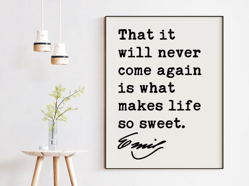 Emily Dickinson Quote - That it will never come again is what makes life so sweet. Typography Art Print | Inspirational Quotes