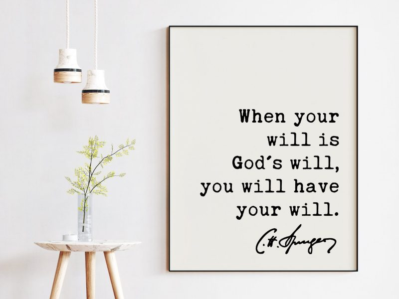 Charles Spurgeon Quote When your will is God's will, you will have your will. Art Print   Inspirational   Religious   Spiritual