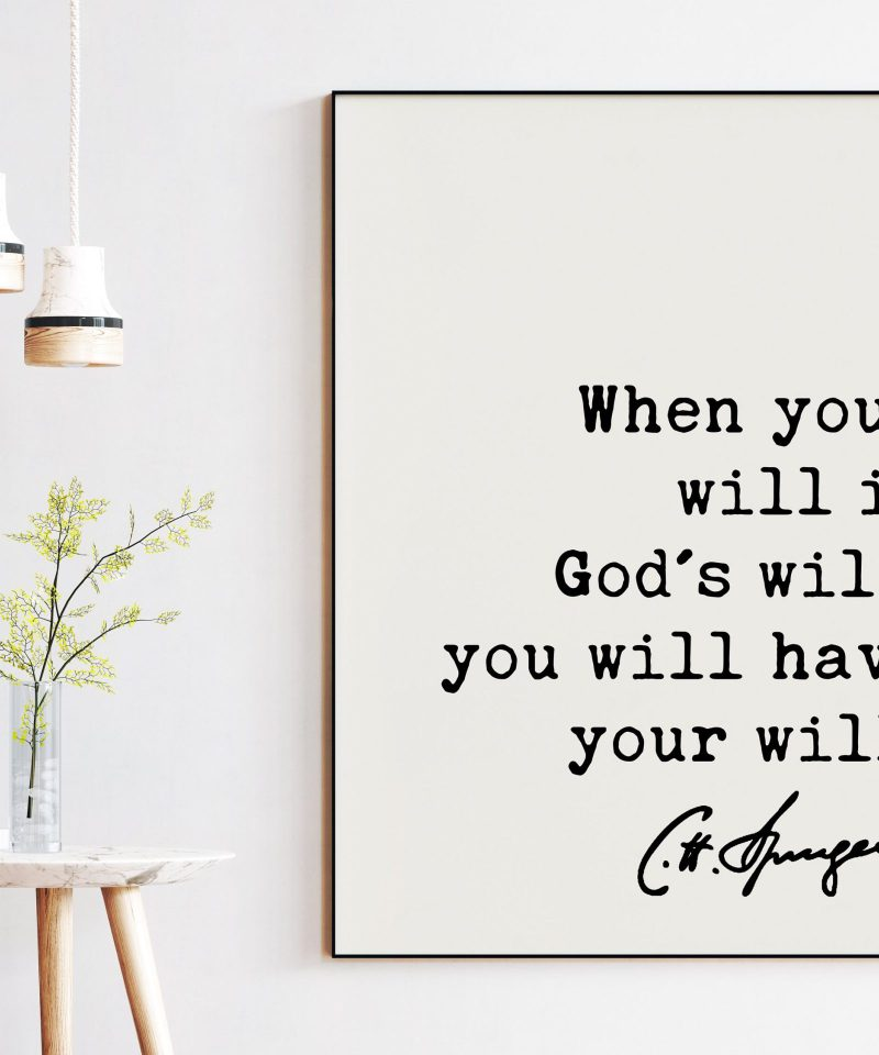 Charles Spurgeon Quote When your will is God's will, you will have your will. Art Print | Inspirational | Religious | Spiritual