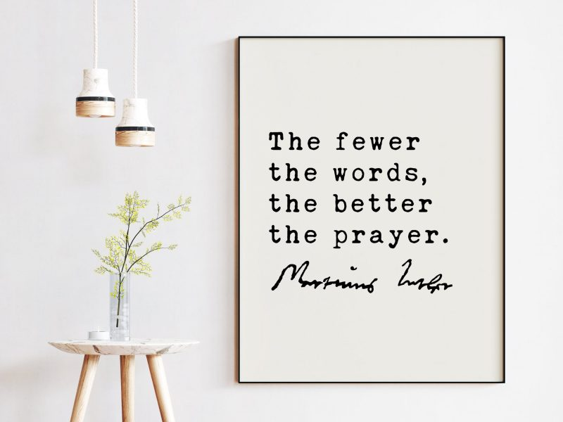Martin Luther Quote The fewer the words, the better the prayer. Art Print - Religous Quotes - Spiritual Quotes - Inspirational