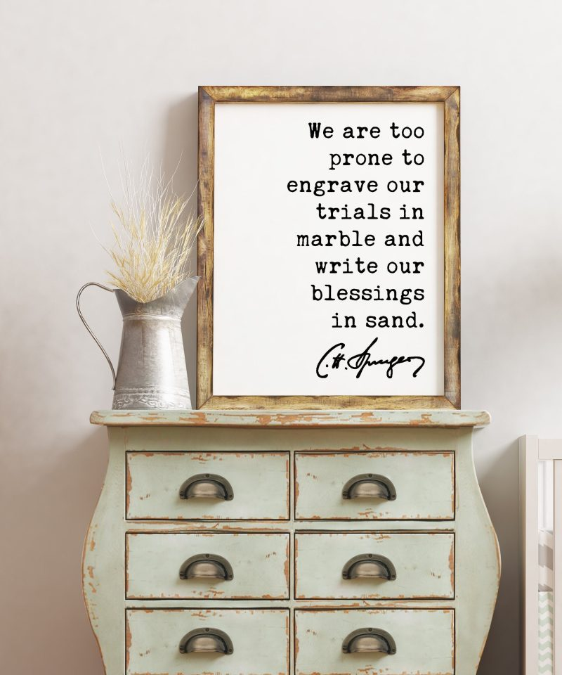 Charles Spurgeon Quote We are too prone to engrave our trials in marble and write our blessings in sand. Art Print | Religious | Spiritual