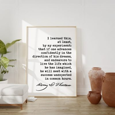 Henry David Thoreau Quote, I learned this, at least, by my experiment: that if one advances confidently in the direction of his dreams Print
