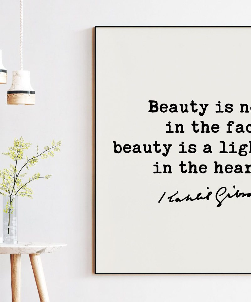 Kahlil Gibran Quote - Beauty is not in the face; beauty is a light in the heart. Art Print | Beauty | Inspiration | Kindness