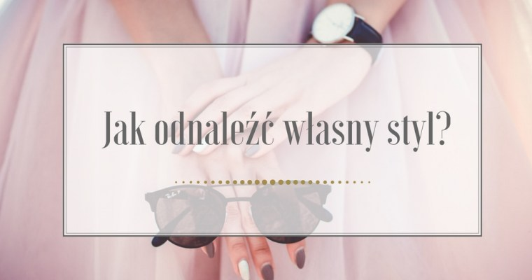 Jak odnaleźć własny styl?