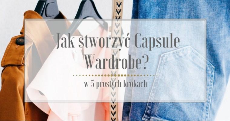 Jak stworzyć Capsule Wardrobe w 5 prostych krokach?