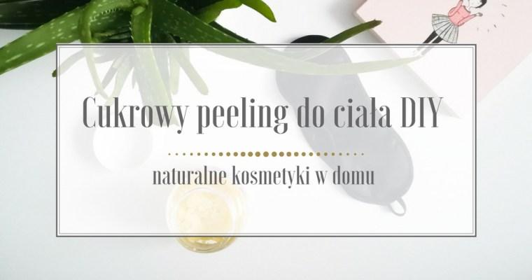 Cukrowy peeling do ciała DIY – naturalne kosmetyki w domu