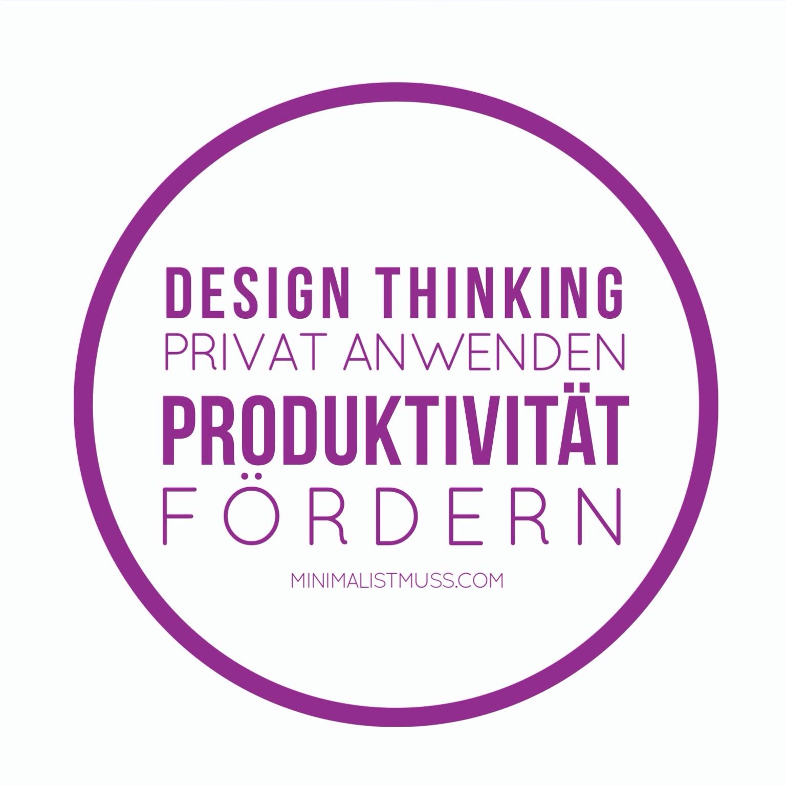 """""""design thinking"""" privat anwenden - Produktivotät fördern von minimalistmuss.com"""