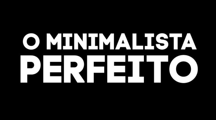 O Minimalista Perfeito: 10 coisas importantes para simplificar sua vida
