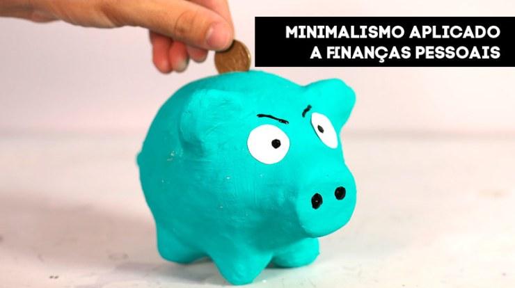 Minimalismo aplicado a finanças pessoais