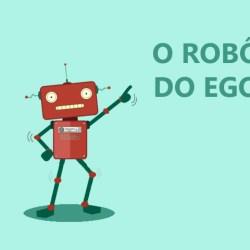 O robô do ego distorce a realidade