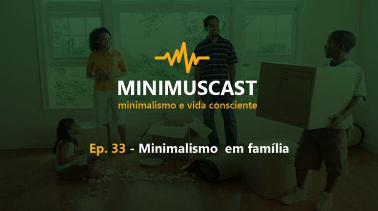Minimus Cast: Ep.33 – Minimalismo em família