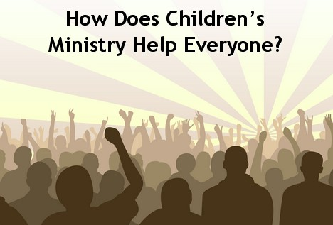 Why is children's ministry important - 8 Ways kids ministry benefits society at large