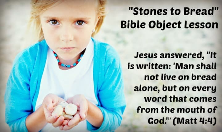 Stones to Bread Object Lesson (Matthew 4:3-4) Spiritual Food