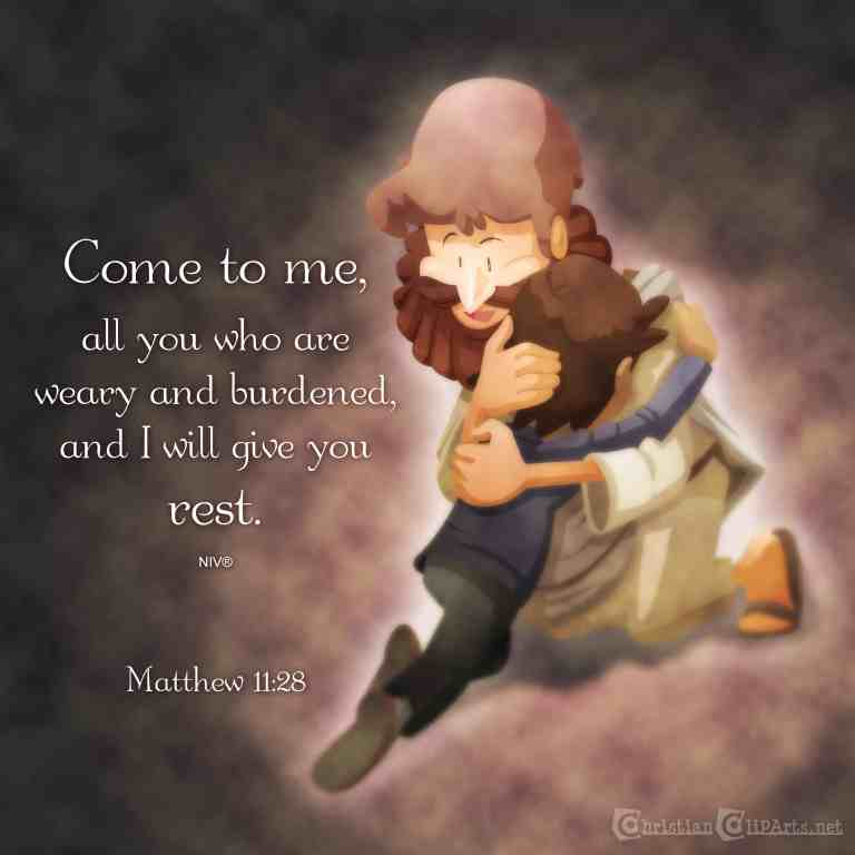 Come to me, all you who are weary and burdened, and I will give you rest. Matthew 11:28 NIV