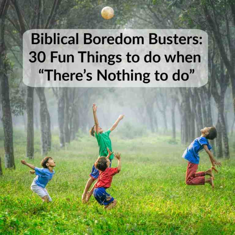 "Biblical Boredom Busters: 30 Fun Things to do when ""There's Nothing to do"""