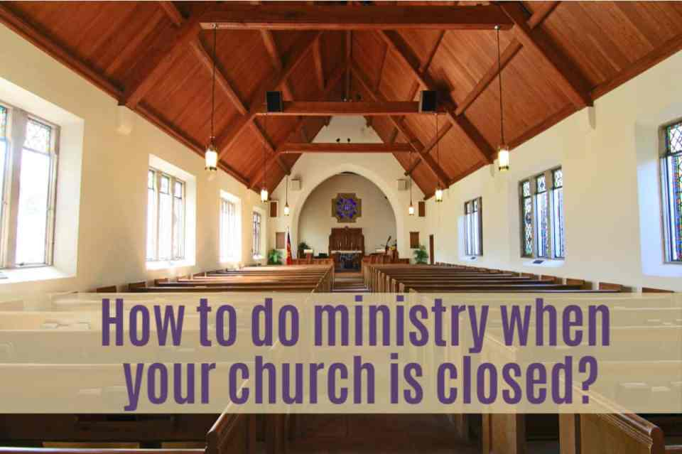 DOING MINISTRY WHEN CHURCH IS CLOSED