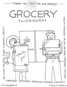 We want to help kids show appreciation to grocery market workers during this COVID-19 pandemic. Please copy, print, share in anyway that can encourage all the brave people keeping the food available. They are doing the work of God in fighting against hunger and disease! These are part of our free everyday hero coloring book.