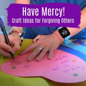 Bible Crafts on Mercy and Forgiveness for Sunday School