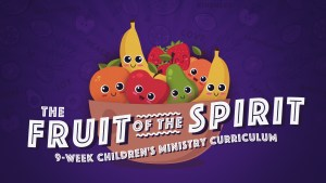Fruit of the Spirit Curriculum for Children's Ministry