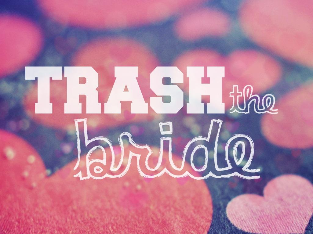 Trash the Bride