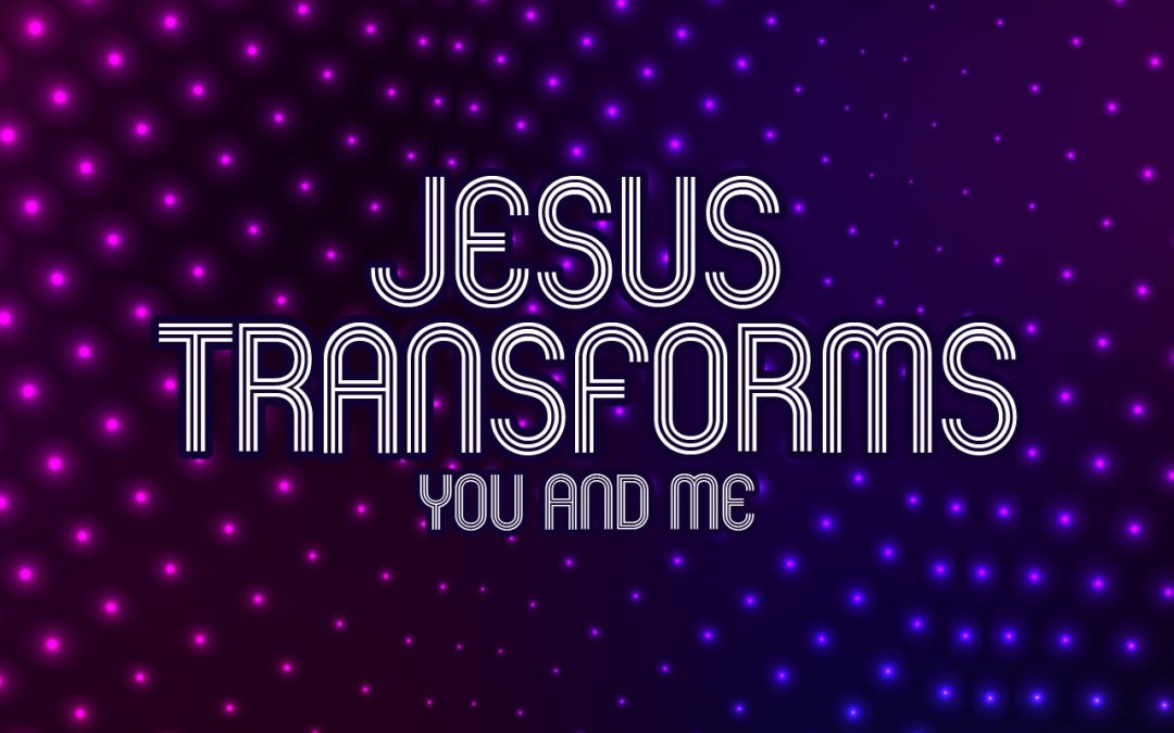 'Jesus Transforms You and Me' Childrens Lesson