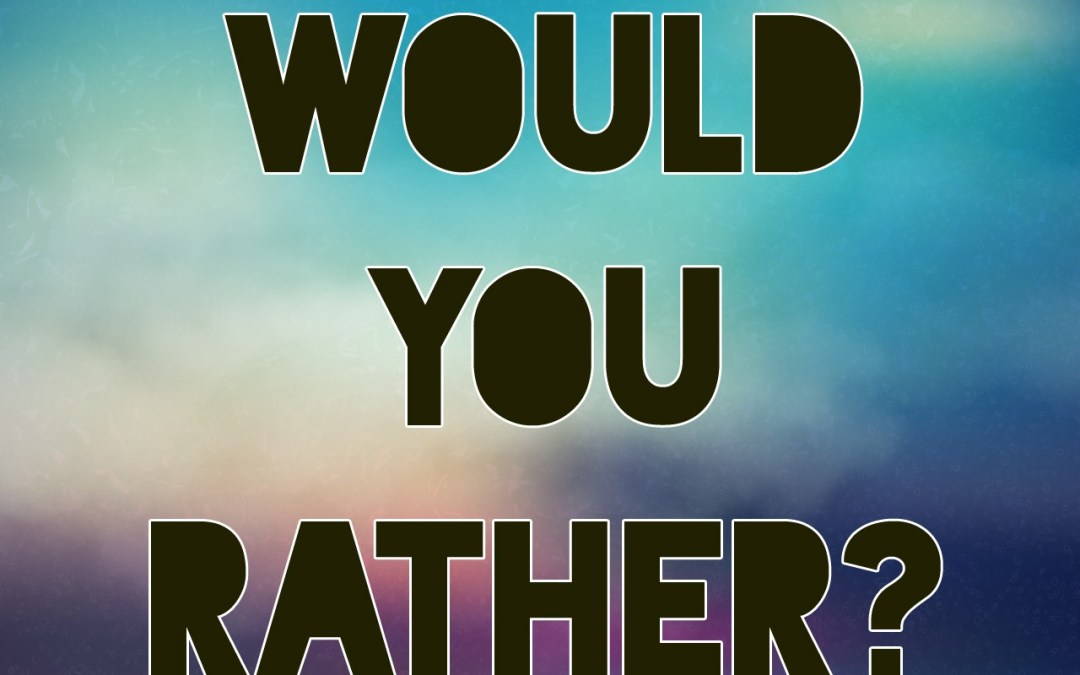 'Would You Rather?' game